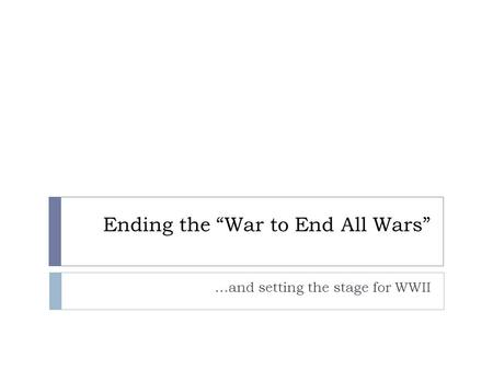 "Ending the ""War to End All Wars"" …and setting the stage for WWII."