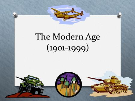 The Modern Age (1901-1999). Modern Age History and Literature is generally divided into two main categories: Early Twentieth Century (1901-1950) Late.
