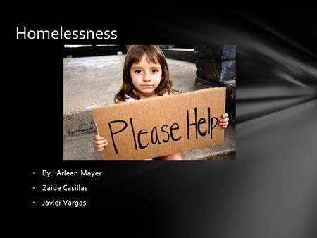 By: Arleen Mayer Zaide Casillas Javier Vargas Homelessness.