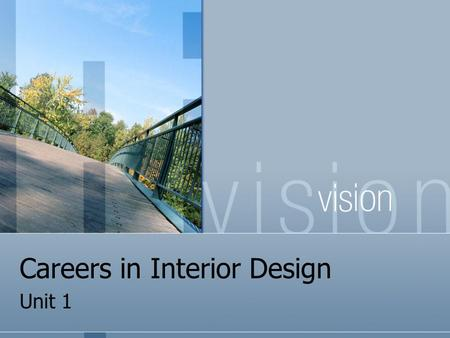 "Careers in Interior Design Unit 1. To Find a Job/Career: consider your interests & aptitude (""natural talent"")"