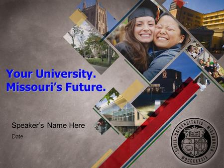 Your University. Missouri's Future. Speaker's Name Here Date.