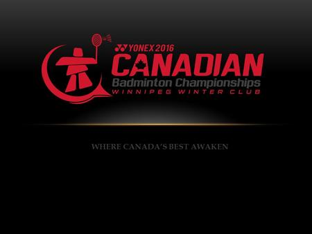 WHERE CANADA'S BEST AWAKEN. IN SUPPORT OF: FRIENDS OF BADMINTON MANITOBA ENDOWMENT FUND.