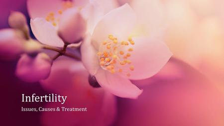 Infertility Issues, Causes & TreatmentIssues, Causes & Treatment.
