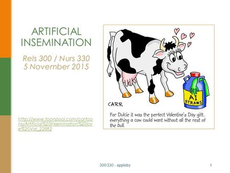 ARTIFICIAL INSEMINATION Rels 300 / Nurs 330 5 November 2015  ns/Artificial%20Insemination%20lov e%20Val_22882 300/330 - appleby1.