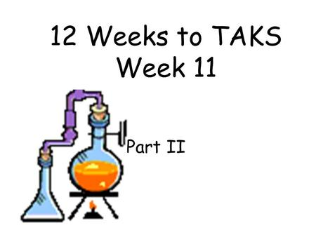 12 Weeks to TAKS Week 11 Part II 12 Weeks to TAKS – Week 10 Objective 4: IPC 7D: The student is expected to relate the chemical behavior of an element.