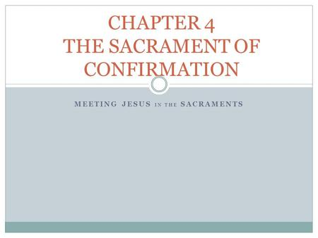 MEETING JESUS IN THE SACRAMENTS CHAPTER 4 THE SACRAMENT OF CONFIRMATION.