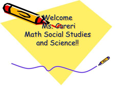 Welcome Ms. Careri Math Social Studies and Science!!