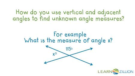 How do you use vertical and adjacent angles to find unknown angle measures? For example What is the measure of angle x? x o 115 o.
