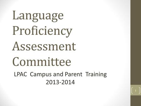 Language Proficiency Assessment Committee LPAC Campus and Parent Training 2013-2014 1.