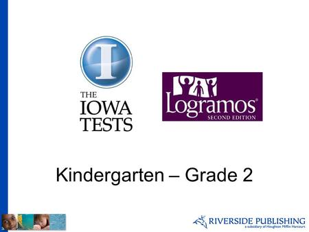 Kindergarten – Grade 2. Testing in the Primary Grades Provides information for instructional planning Serves as a baseline for monitoring student progress.