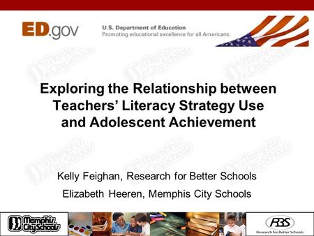Exploring the Relationship between Teachers' Literacy Strategy Use and Adolescent Achievement Kelly Feighan, Research for Better Schools Elizabeth Heeren,