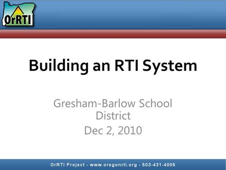Building an RTI System Gresham-Barlow School District Dec 2, 2010.