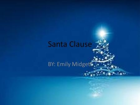 Santa Clause BY: Emily Midgett. Where does he live?? Santa lives at the north pole in a big mansion with his elves.