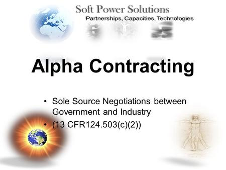 Alpha Contracting Sole Source Negotiations between Government and Industry (13 CFR124.503(c)(2))