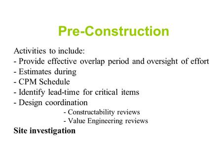 Pre-Construction Activities to include: - Provide effective overlap period and oversight of effort - Estimates during - CPM Schedule - Identify lead-time.