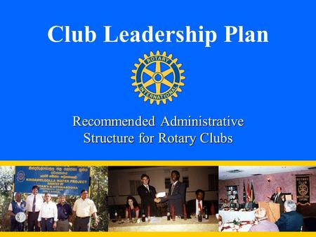 Club Leadership Plan Recommended Administrative Structure for Rotary Clubs.