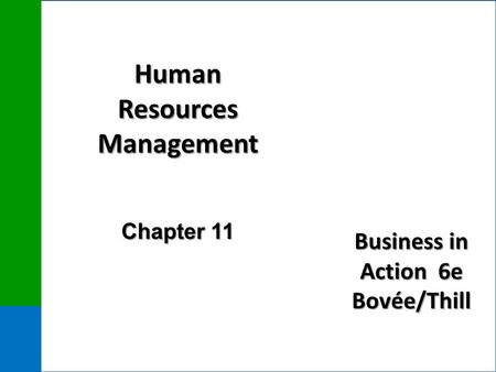 Business in Action 6e Bovée/Thill Human Resources Management Chapter 11.