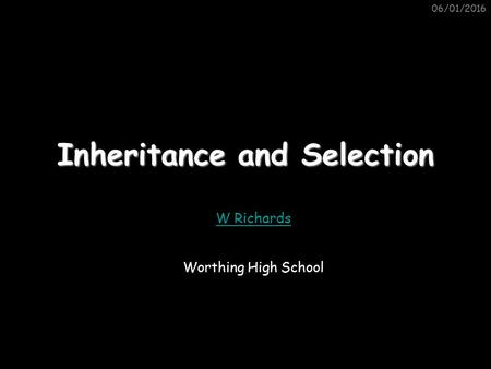 06/01/2016 Inheritance and Selection W Richards Worthing High School.