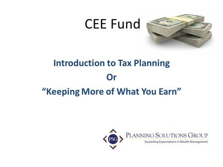 "CEE Fund Introduction to Tax Planning Or ""Keeping More of What You Earn"""