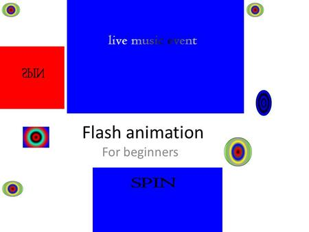 Flash animation For beginners. homework Your homework is over two weeks so please write in each week of your planner for the next two weeks For homework.
