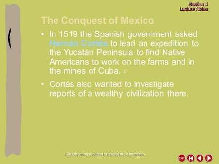 The Conquest of Mexico Click the mouse button to display the information. In 1519 the Spanish government asked Hernán Cortés to lead an expedition to the.