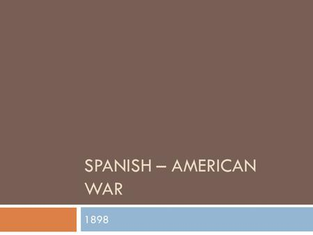 SPANISH – AMERICAN WAR 1898. Imperialism  A stronger country taking over a weaker country; politically, economically, or socially.