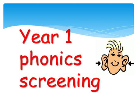 Year 1 phonics screening. words sounds blend *The children have a 20 minute daily phonics lesson. *Children are taught to read by breaking down words.