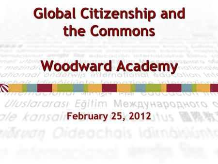 Global Citizenship and the Commons Woodward Academy February 25, 2012.