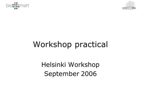 Workshop practical Helsinki Workshop September 2006.