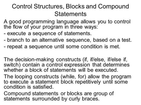 Control Structures, Blocks and Compound Statements A good programming language allows you to control the flow of your program in three ways: - execute.