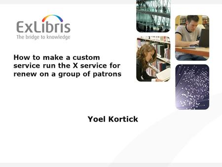 How to make a custom service run the X service for renew on a group of patrons Yoel Kortick.