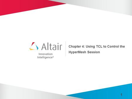 Innovation Intelligence ® 1 Chapter 4: Using TCL to Control the HyperMesh Session.