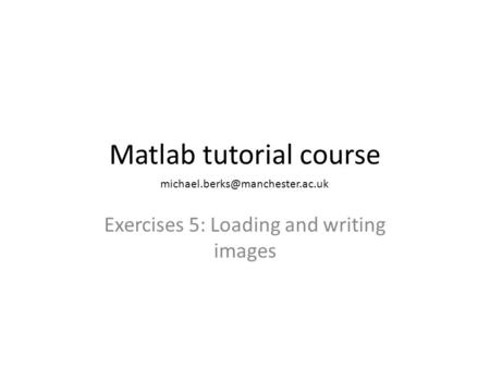 Matlab tutorial course Exercises 5: Loading and writing images