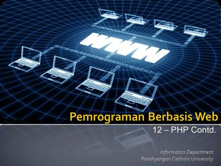 12 – PHP Contd. Informatics Department Parahyangan Catholic University.