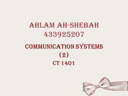 Ahlam ah-shebah 433925207 Communication systems (2) CT 1401.