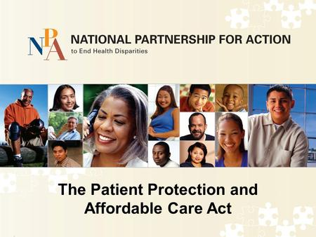 The Patient Protection and Affordable Care Act. The Affordable Care Act Signed into law on March 23, 2010 Implemented incrementally You can keep your.