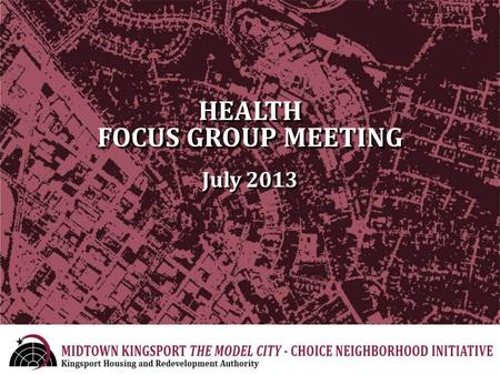 HEALTH FOCUS GROUP MEETING July 2013. Welcome and Introduction CN Goals Metrics Resident Survey Findings Mapping Discussion on Data Collected Discussion.