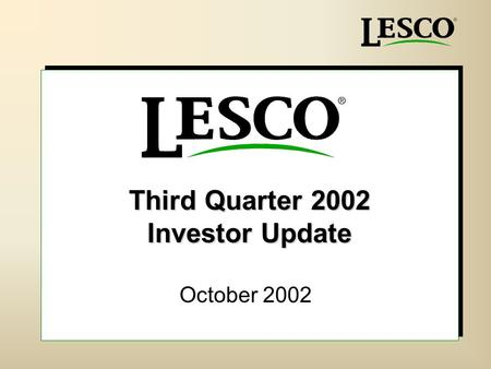 Third Quarter 2002 Investor Update October 2002. 2 Safe Harbor Statement P P ortions of this presentation are forward-looking and, as such, reflect only.