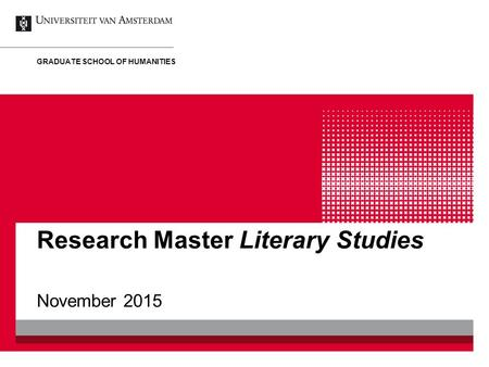 Research Master Literary Studies November 2015 GRADUATE SCHOOL OF HUMANITIES.
