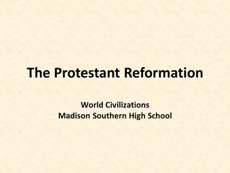 The Protestant Reformation World Civilizations Madison Southern High School.