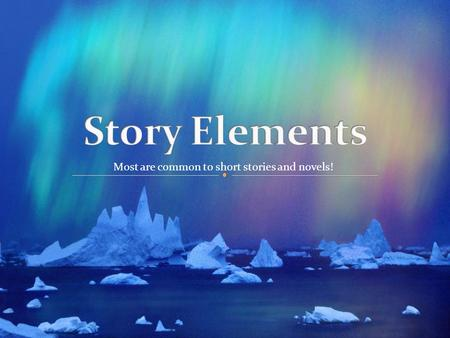 Most are common to short stories and novels!. - where the story takes place - includes the following: geographical location time period socio-economic.