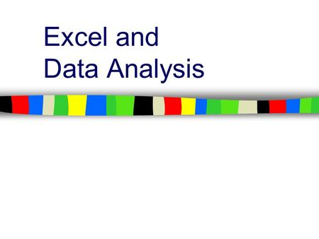 Excel and Data Analysis. Excel can be a powerful tool for analysis Excel provides many tools for analyzing data –Filtering –Sorting –Formulas –Charts.