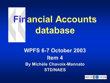 1 Financial Accounts database WPFS 6-7 October 2003 Item 4 By Michèle Chavoix-Mannato STD/NAES.