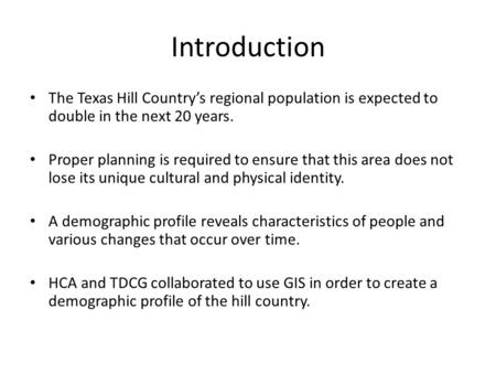 Introduction The Texas Hill Country's regional population is expected to double in the next 20 years. Proper planning is required to ensure that this area.