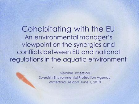 Cohabitating with the EU An environmental manager's viewpoint on the synergies and conflicts between EU and national regulations in the aquatic environment.