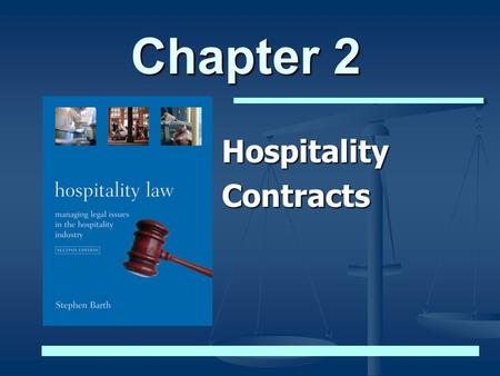Chapter 2 HospitalityContracts. © 2005 Stephen C. Barth P.C. and John Wiley & Sons, Inc. All Rights Reserved Hospitality Contracts Introduction to Contracts.