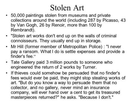 Stolen Art 50,000 paintings stolen from museums and private collections around the world (including 287 by Picasso, 43 by Van Gogh, 26 by Renoir, more.
