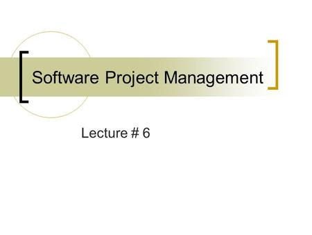 Software Project Management Lecture # 6. Outline Recap Remaining Topics of Chapter 23 Project Scheduling (Chapter 24)
