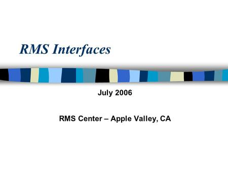 RMS Interfaces July 2006 RMS Center – Apple Valley, CA.