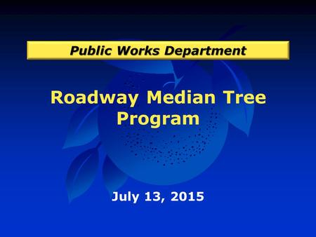 Roadway Median Tree Program Public Works Department July 13, 2015.